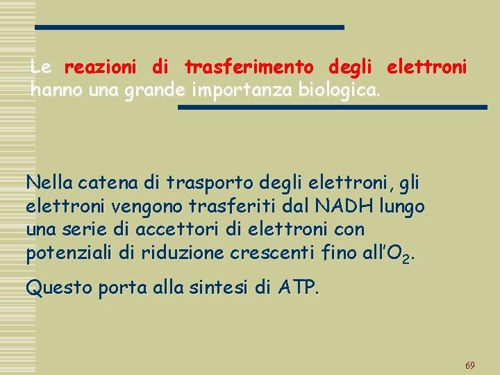Le reazioni di trasferimento degli elettroni hanno una grande importanza biologica. Nella catena di