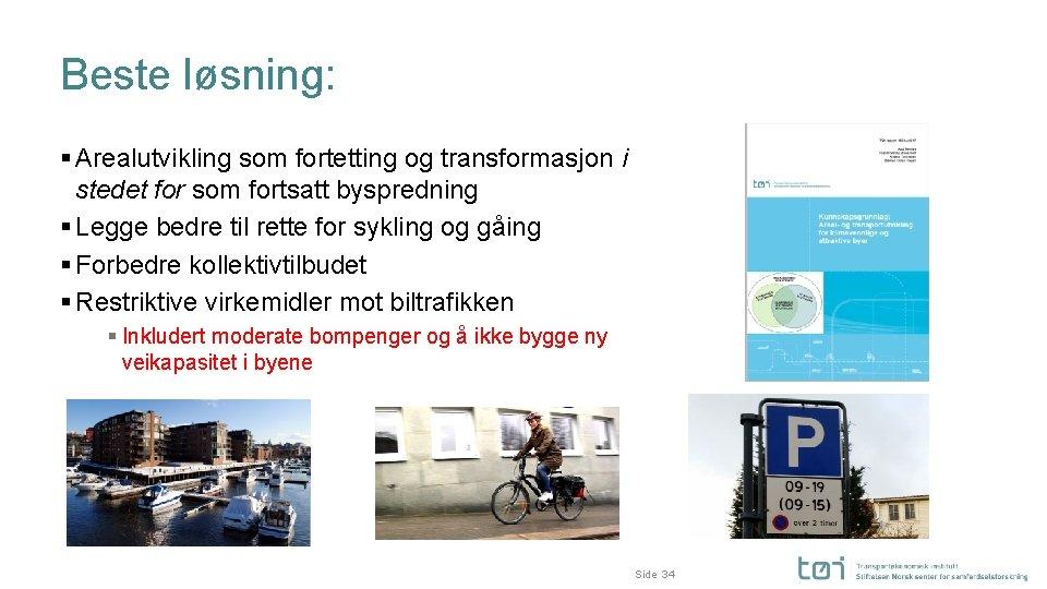 Beste løsning: § Arealutvikling som fortetting og transformasjon i stedet for som fortsatt byspredning