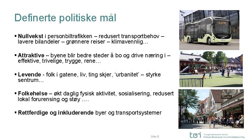 Definerte politiske mål § Nullvekst i personbiltrafikken – redusert transportbehov – lavere bilandeler –