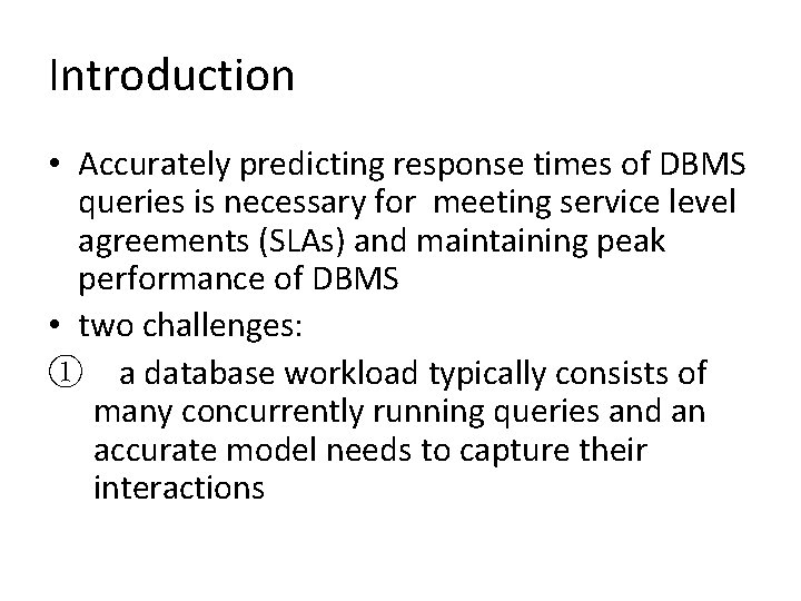 Introduction • Accurately predicting response times of DBMS queries is necessary for meeting service