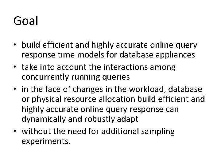 Goal • build efficient and highly accurate online query response time models for database