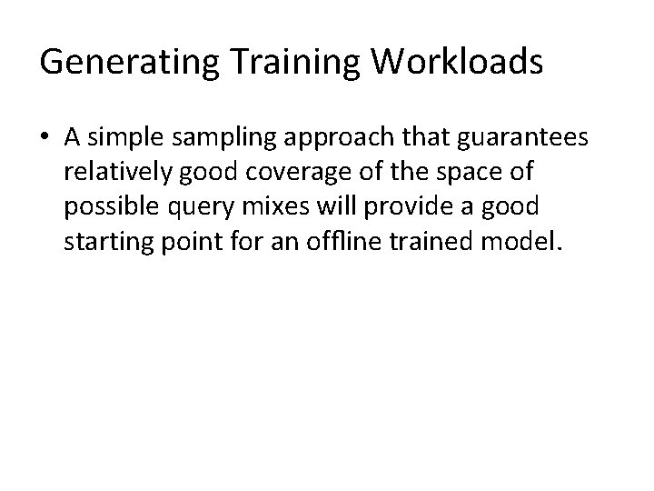 Generating Training Workloads • A simple sampling approach that guarantees relatively good coverage of