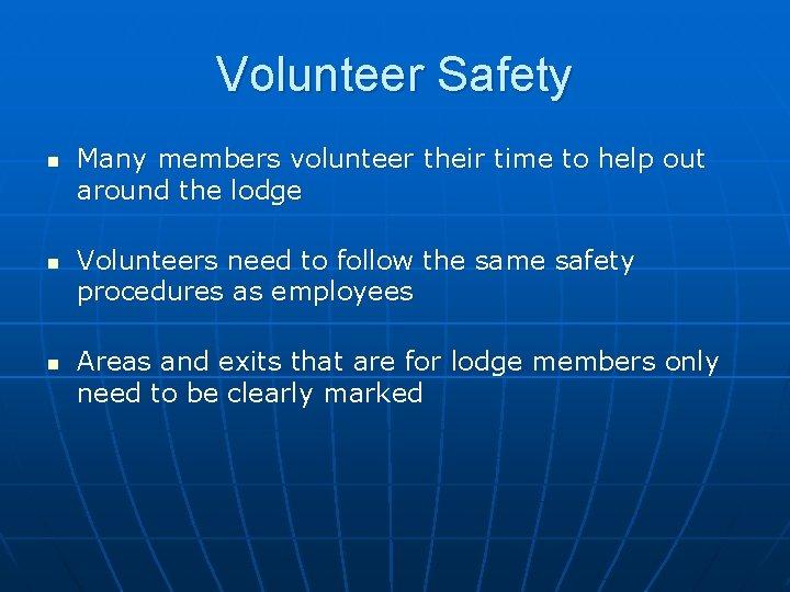 Volunteer Safety n n n Many members volunteer their time to help out around