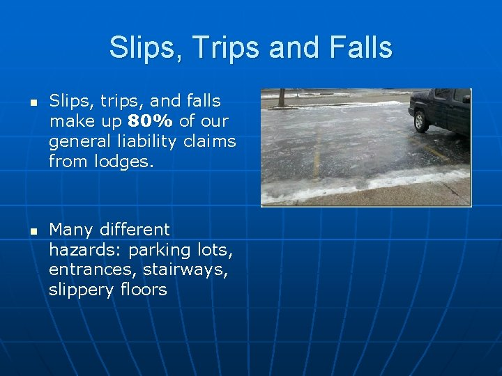 Slips, Trips and Falls n n Slips, trips, and falls make up 80% of