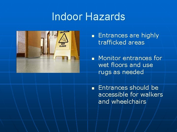 Indoor Hazards n n n Entrances are highly trafficked areas Monitor entrances for wet