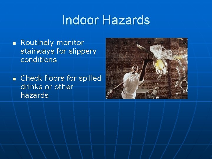 Indoor Hazards n n Routinely monitor stairways for slippery conditions Check floors for spilled