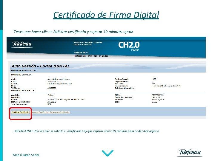 Certificado de Firma Digital Tenes que hacer clic en Solicitar certificado y esperar 10