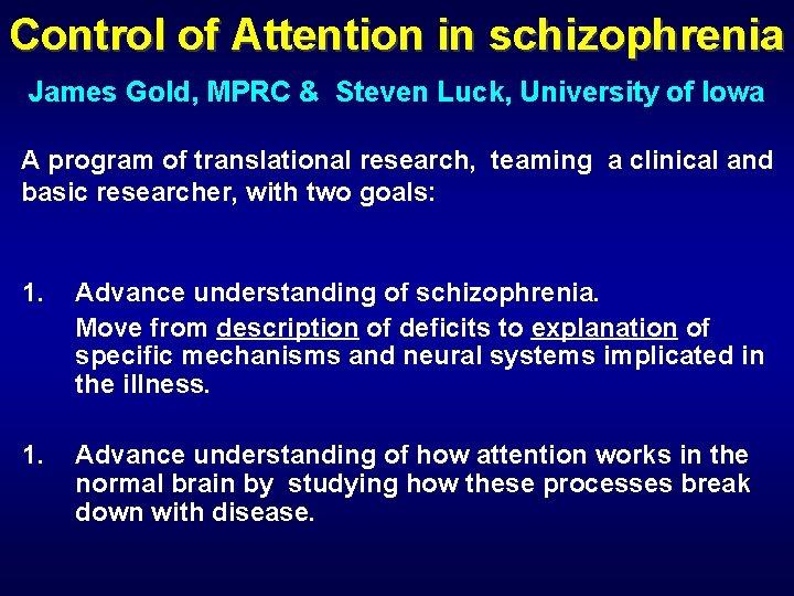 Control of Attention in schizophrenia James Gold, MPRC & Steven Luck, University of Iowa