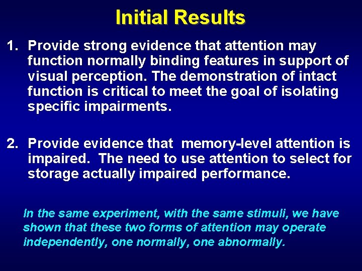 Initial Results 1. Provide strong evidence that attention may function normally binding features in