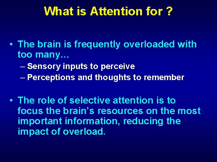 What is Attention for ? • The brain is frequently overloaded with too many…