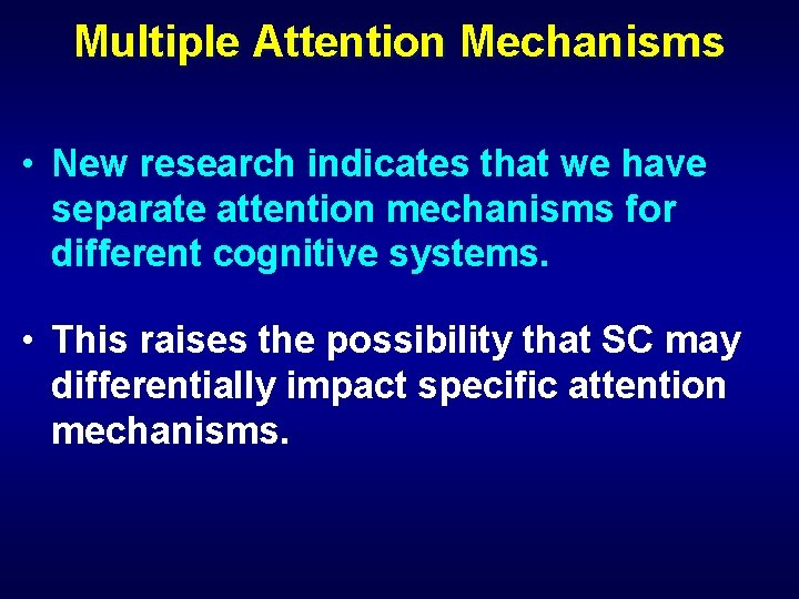 Multiple Attention Mechanisms • New research indicates that we have separate attention mechanisms for