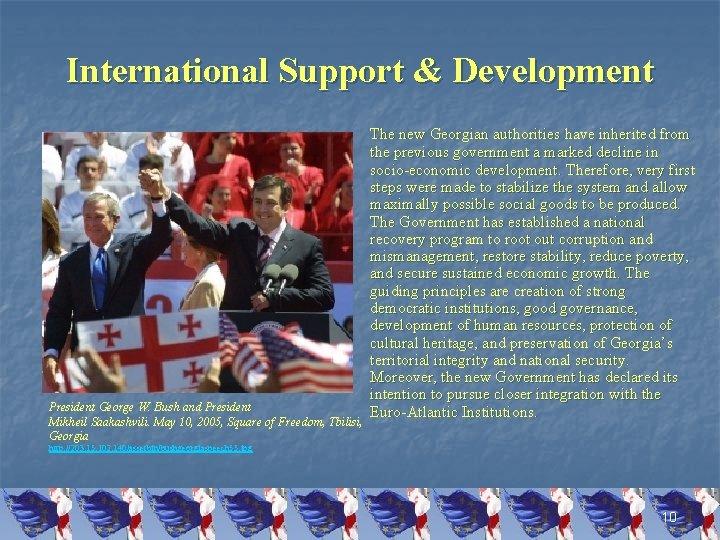 International Support & Development President George W. Bush and President Mikheil Saakashvili. May 10,