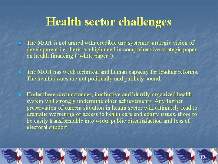 Health sector challenges n The MOH is not armed with credible and systemic strategic