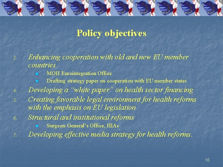 Policy objectives 3. Enhancing cooperation with old and new EU member countries n n