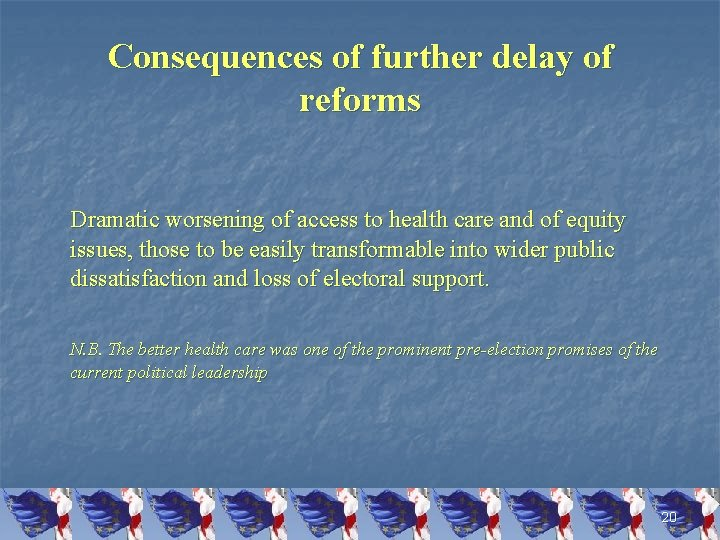 Consequences of further delay of reforms Dramatic worsening of access to health care and