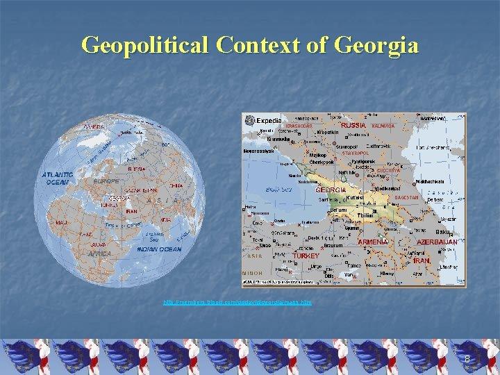 Geopolitical Context of Georgia http: //members. tripod. com/ggdavid/georgia/maps. htm 8