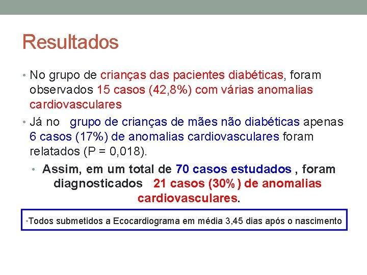 Resultados • No grupo de crianças das pacientes diabéticas, foram observados 15 casos (42,