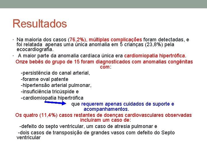 Resultados • Na maioria dos casos (76, 2%), múltiplas complicações foram detectadas, e foi