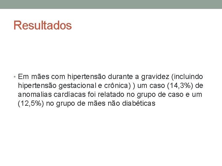 Resultados • Em mães com hipertensão durante a gravidez (incluindo hipertensão gestacional e crônica)