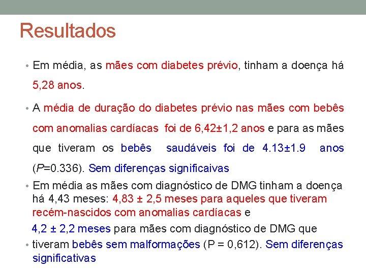 Resultados • Em média, as mães com diabetes prévio, tinham a doença há 5,