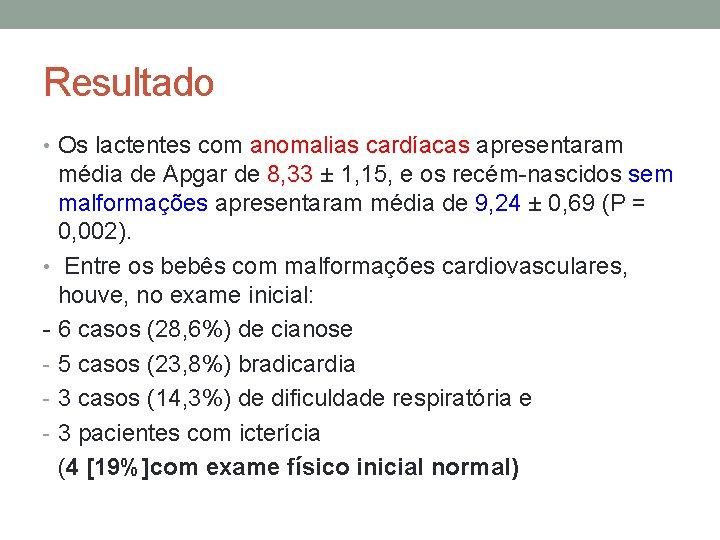 Resultado • Os lactentes com anomalias cardíacas apresentaram média de Apgar de 8, 33