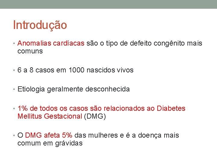 Introdução • Anomalias cardíacas são o tipo de defeito congênito mais comuns • 6