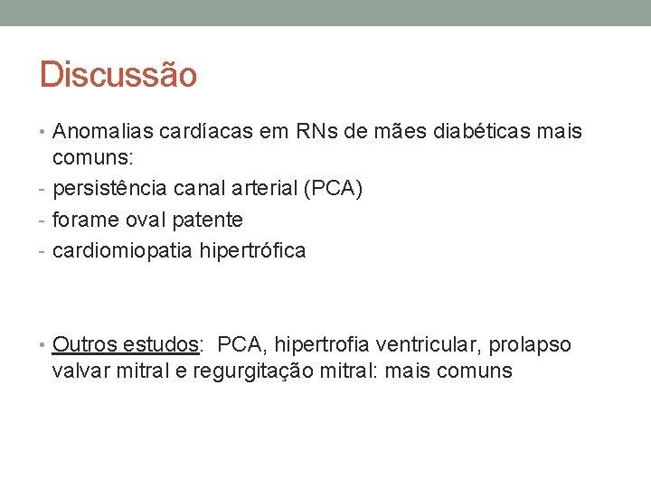 Discussão • Anomalias cardíacas em RNs de mães diabéticas mais comuns: - persistência canal