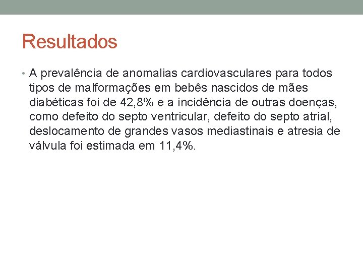 Resultados • A prevalência de anomalias cardiovasculares para todos tipos de malformações em bebês