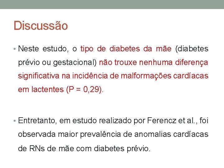 Discussão • Neste estudo, o tipo de diabetes da mãe (diabetes prévio ou gestacional)