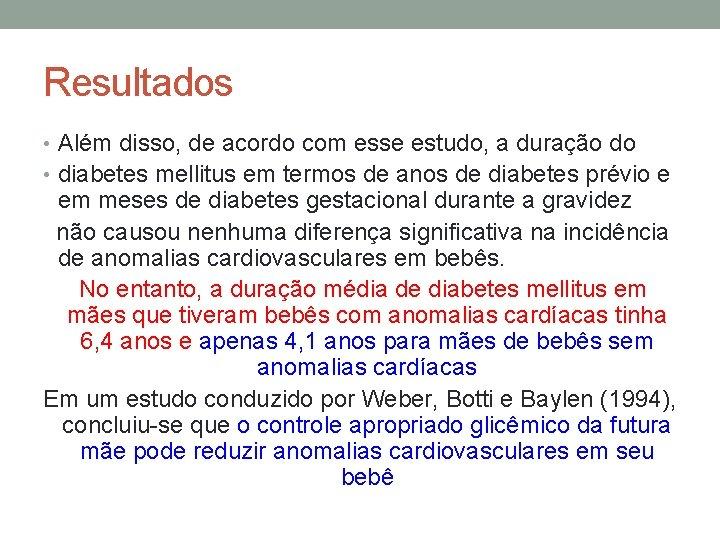 Resultados • Além disso, de acordo com esse estudo, a duração do • diabetes