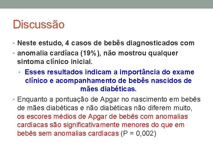 Discussão • Neste estudo, 4 casos de bebês diagnosticados com • anomalia cardíaca (19%),