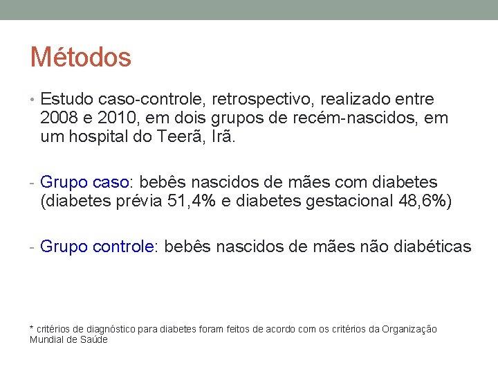 Métodos • Estudo caso-controle, retrospectivo, realizado entre 2008 e 2010, em dois grupos de