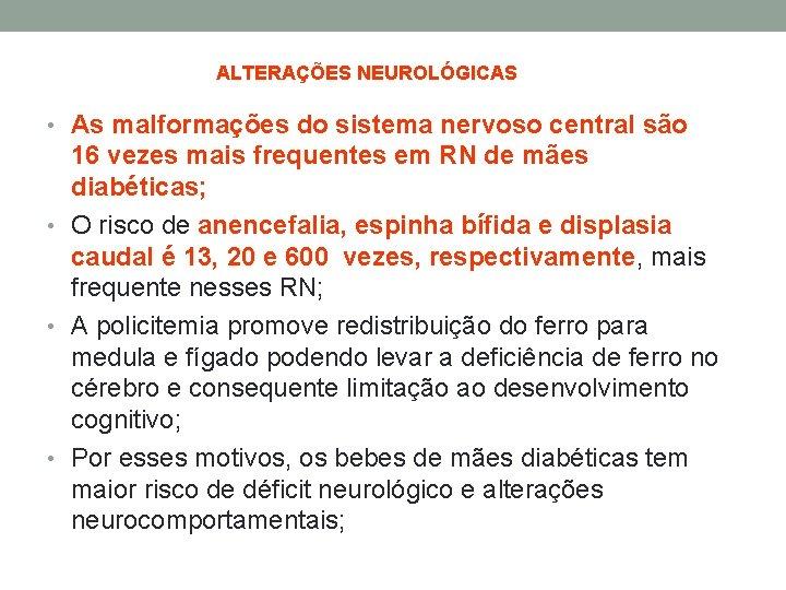ALTERAÇÕES NEUROLÓGICAS • As malformações do sistema nervoso central são 16 vezes mais