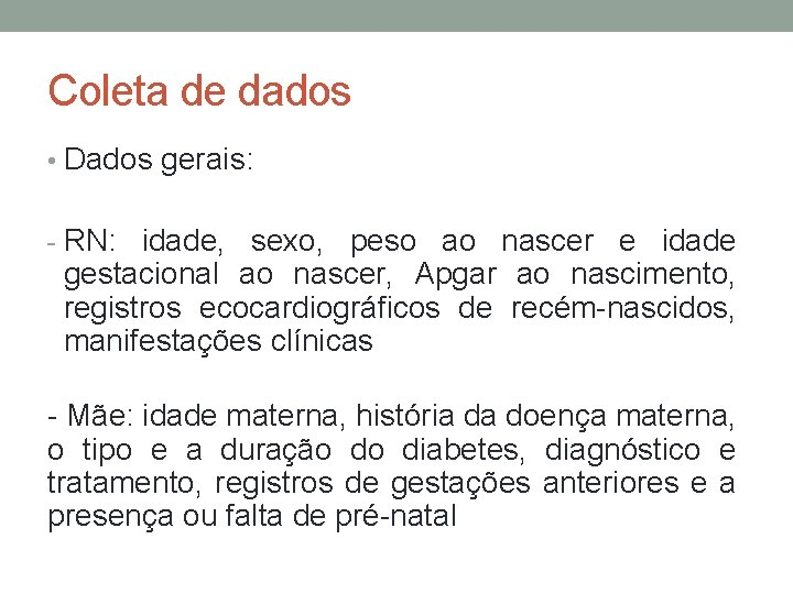Coleta de dados • Dados gerais: - RN: idade, sexo, peso ao nascer e