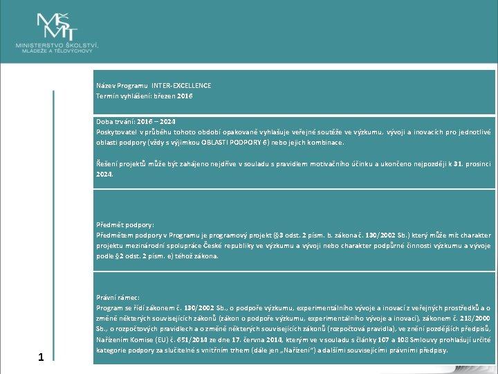 Název Programu INTER-EXCELLENCE Termín vyhlášení: březen 2016 Doba trvání: 2016 – 2024 Poskytovatel
