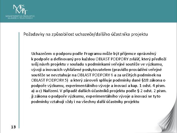 Požadavky na způsobilost uchazeče/dalšího účastníka projektu Uchazečem o podporu podle Programu může být příjemce