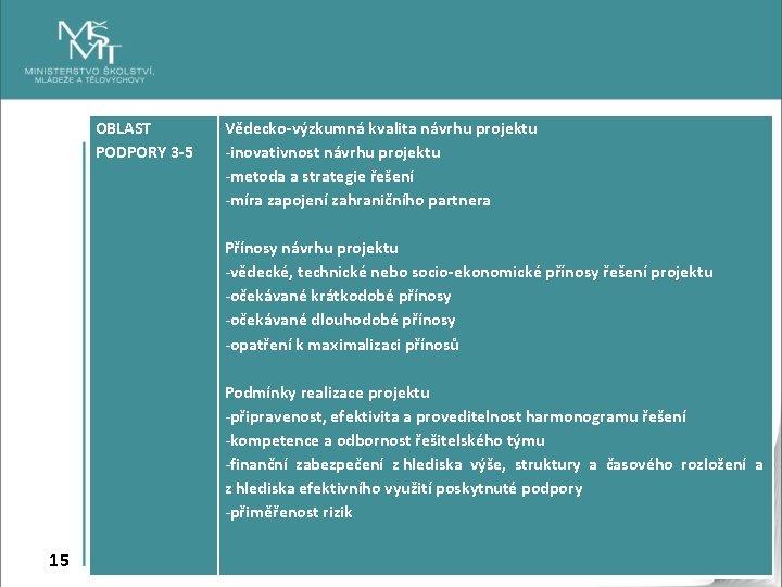 OBLAST PODPORY 3 -5 15 Vědecko-výzkumná kvalita návrhu projektu -inovativnost návrhu projektu -metoda a