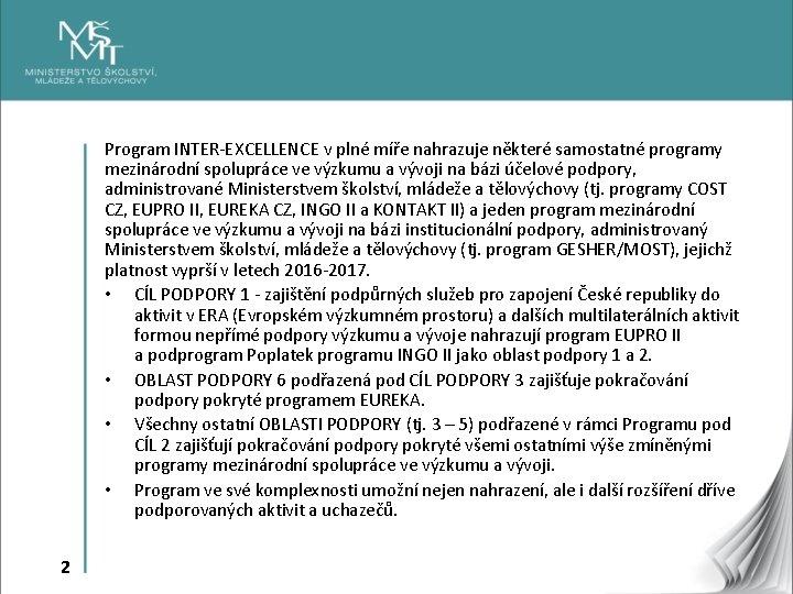 Program INTER-EXCELLENCE v plné míře nahrazuje některé samostatné programy mezinárodní spolupráce ve výzkumu a