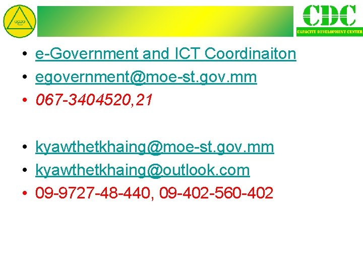 • e-Government and ICT Coordinaiton • egovernment@moe-st. gov. mm • 067 -3404520, 21
