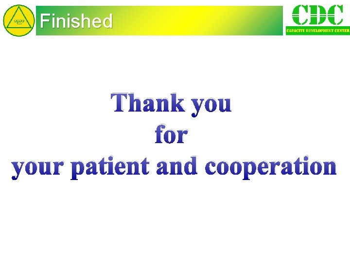 Finished Thank you for your patient and cooperation