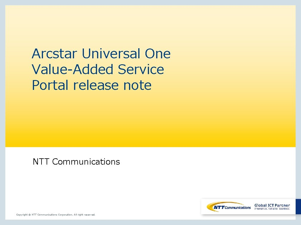 Arcstar Universal One Value-Added Service Portal release note NTT Communications Copyright © NTT Communications