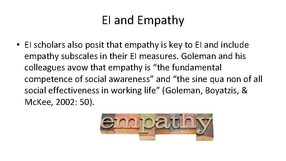 EI and Empathy • EI scholars also posit that empathy is key to EI