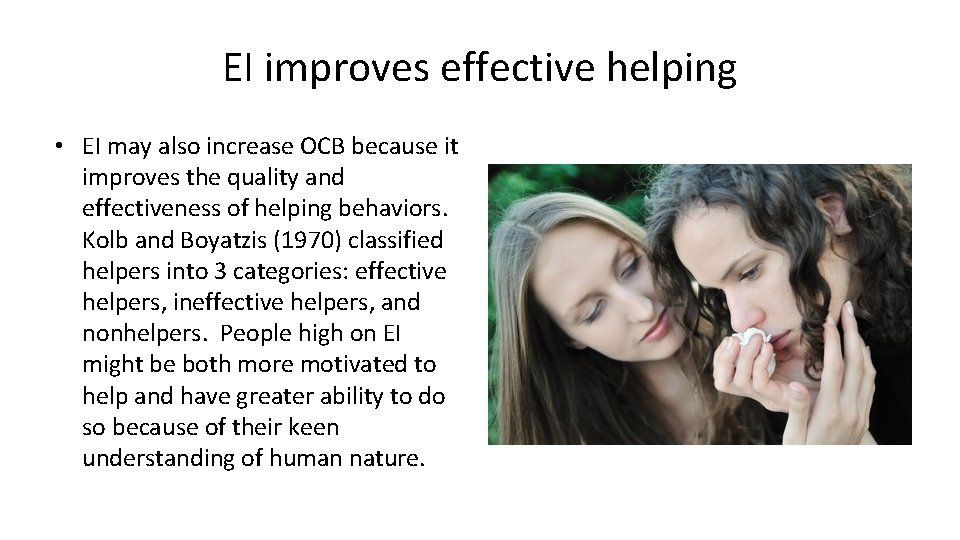 EI improves effective helping • EI may also increase OCB because it improves the