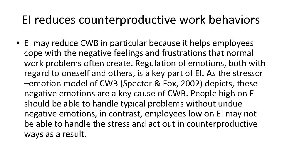 EI reduces counterproductive work behaviors • EI may reduce CWB in particular because it