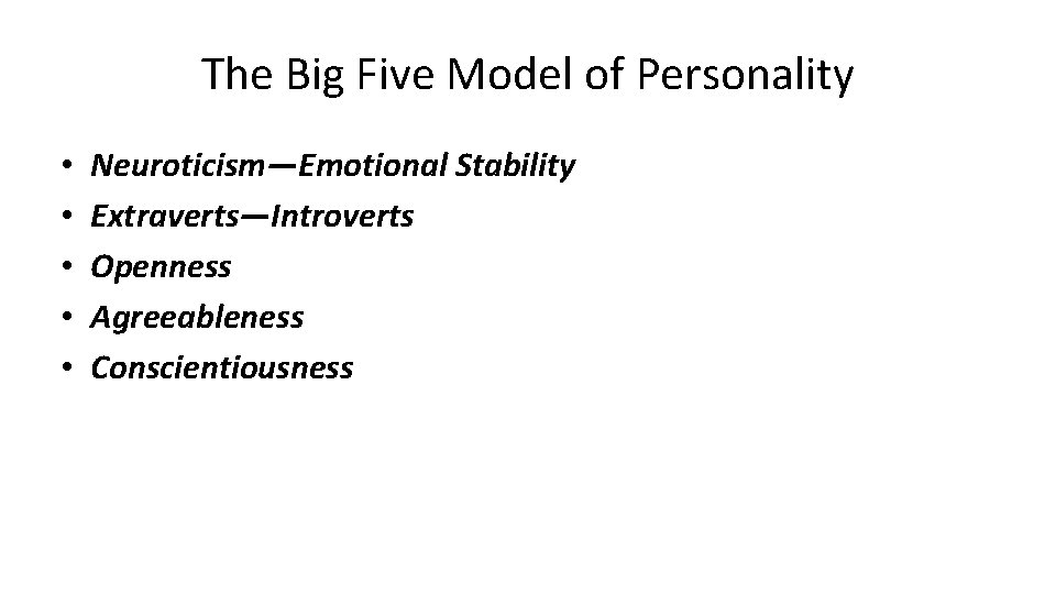 The Big Five Model of Personality • • • Neuroticism—Emotional Stability Extraverts—Introverts Openness Agreeableness