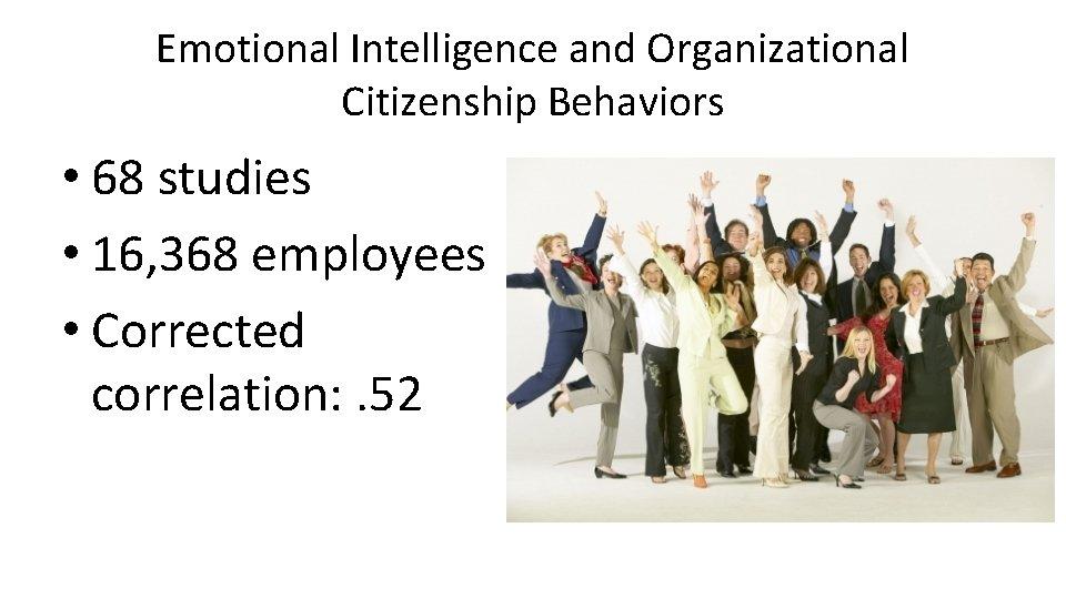 Emotional Intelligence and Organizational Citizenship Behaviors • 68 studies • 16, 368 employees •