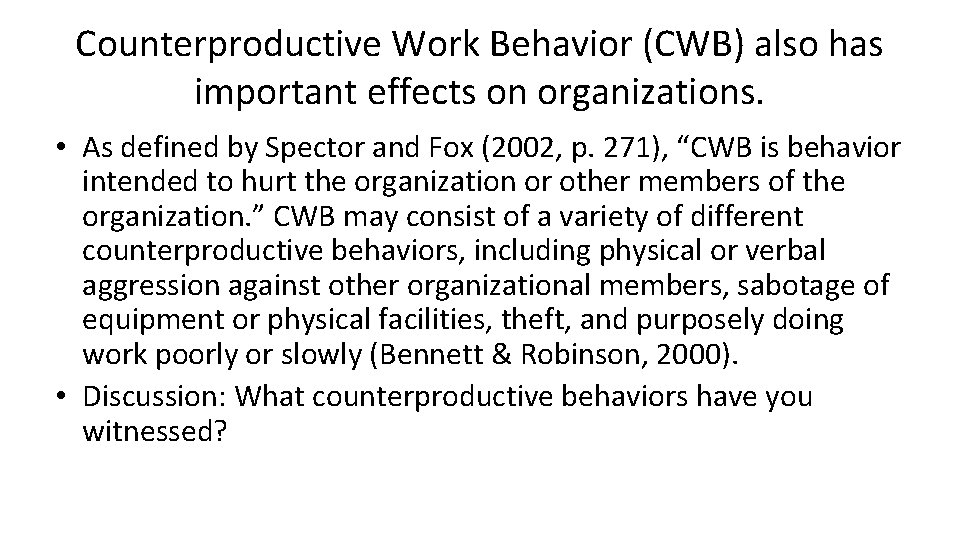 Counterproductive Work Behavior (CWB) also has important effects on organizations. • As defined by
