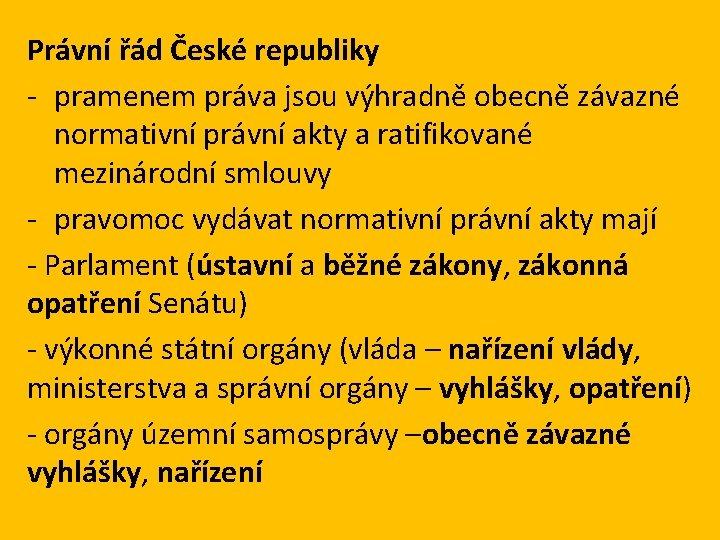 Právní řád České republiky - pramenem práva jsou výhradně obecně závazné normativní právní akty