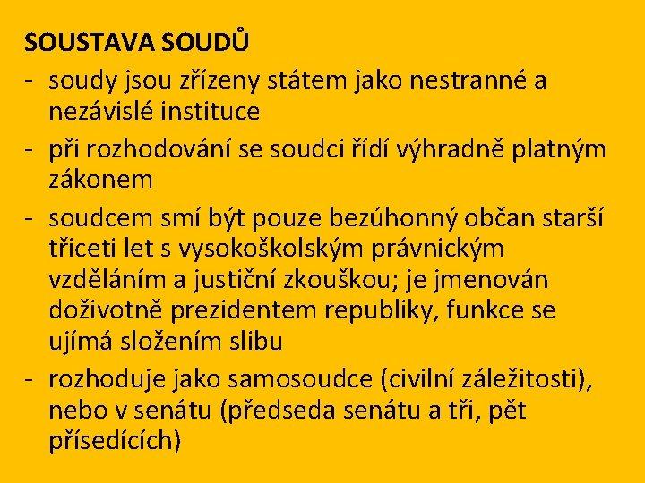 SOUSTAVA SOUDŮ - soudy jsou zřízeny státem jako nestranné a nezávislé instituce - při