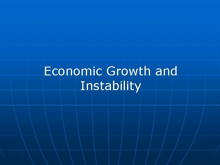 Economic Growth and Instability